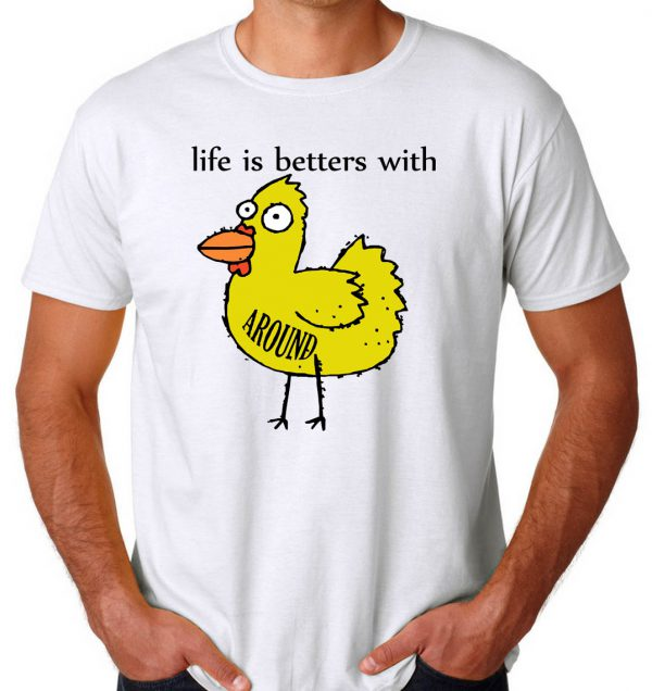 Life is Betters With Chicken Around Men's T-shirts