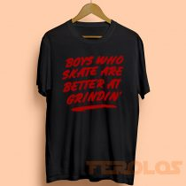 Boys Who Skate Are Better At Grindin Muscle Mens Womens Adult T-shirts