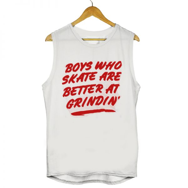 Boys Who Skate Are Better At Grindin Muscle Mens Womens Adult Tanktops
