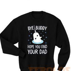 Bye Buddy Find Your Dad Sweatshirts