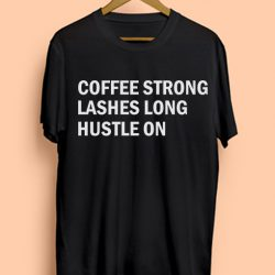 Coffee Strong Quote Mens Womens Adult T-shirts