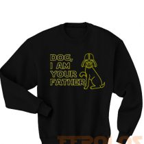 Dog i am Your Father Darth Vader Starwars Parody Sweatshirts