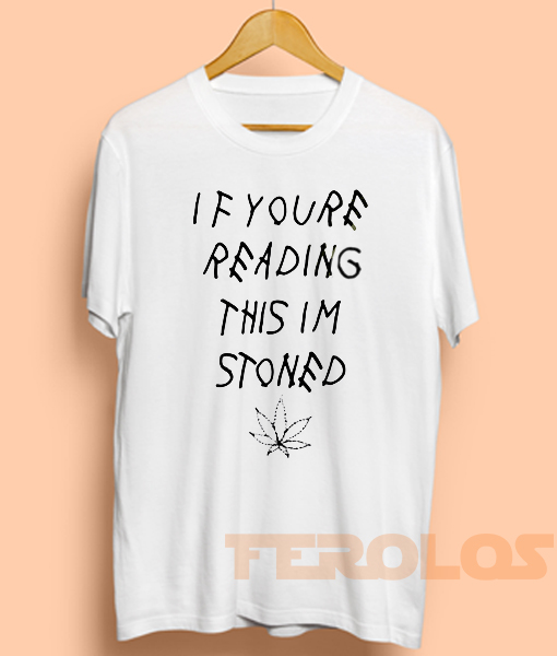 If Youre Reading This Im Stoned Quote Mens Womens Adult T-shirts