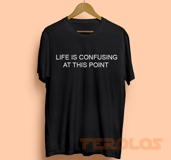 Life Is Confusing At This Point Mens Womens Adult T-shirts