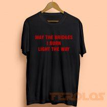 May The Bridges I Burn Light The Way Mens Womens Adult T-shirts