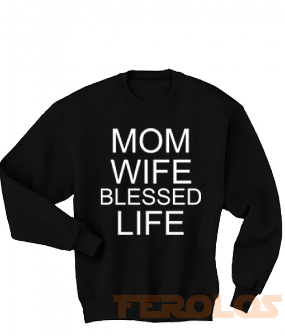Mom Wife Blessed Life Sweatshirts