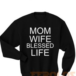 Mom Wife Blessed Life Sweatshirts
