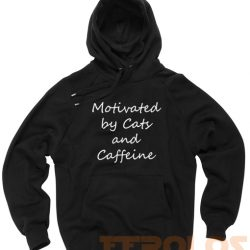 Motivated by Cats and Caffeine Quote Unisex Adult Hoodies