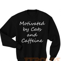 Motivated by Cats and Caffeine Quote Sweatshirts