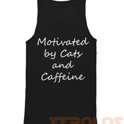 Motivated by Cats and Caffeine Quote Mens Womens Adult Tank Tops