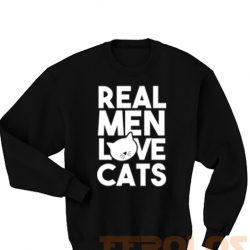 Real Men Love Cat Sweatshirts