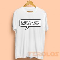 Sleep All Day Blog All Night Mens Womens Adult T-shirts