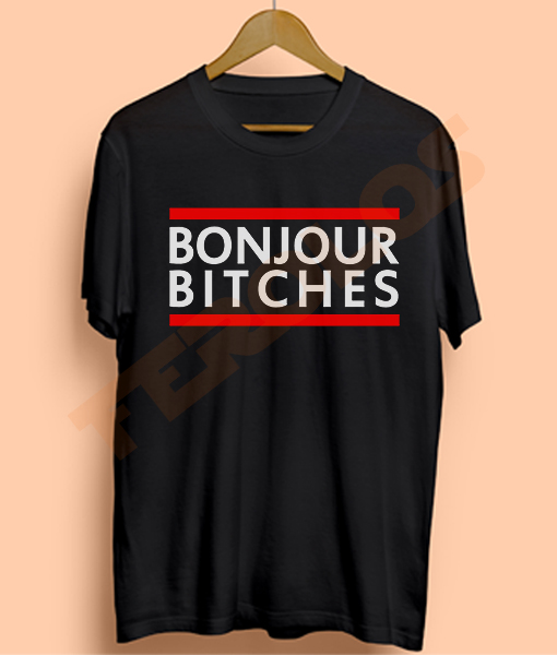 Bonjour Bitches Mens Womens Adult T-shirts