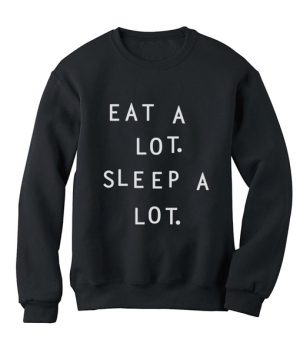 Eat a Lot Sleep a Lot Funny Quote Sweatshirts