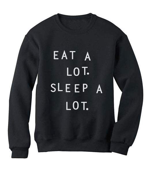 Eat a Lot Sleep a Lot Funny Quote Sweatshirts