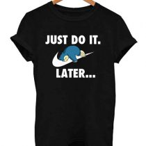 Funny Snorlax Pokemon Just Do it Later Parody T Shirt
