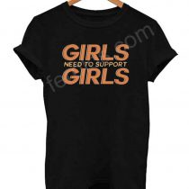 Girls Need to Support Girls T Shirt