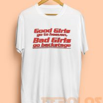 Good Girls go to heaven Backstage Mens Womens Adult T-shirts