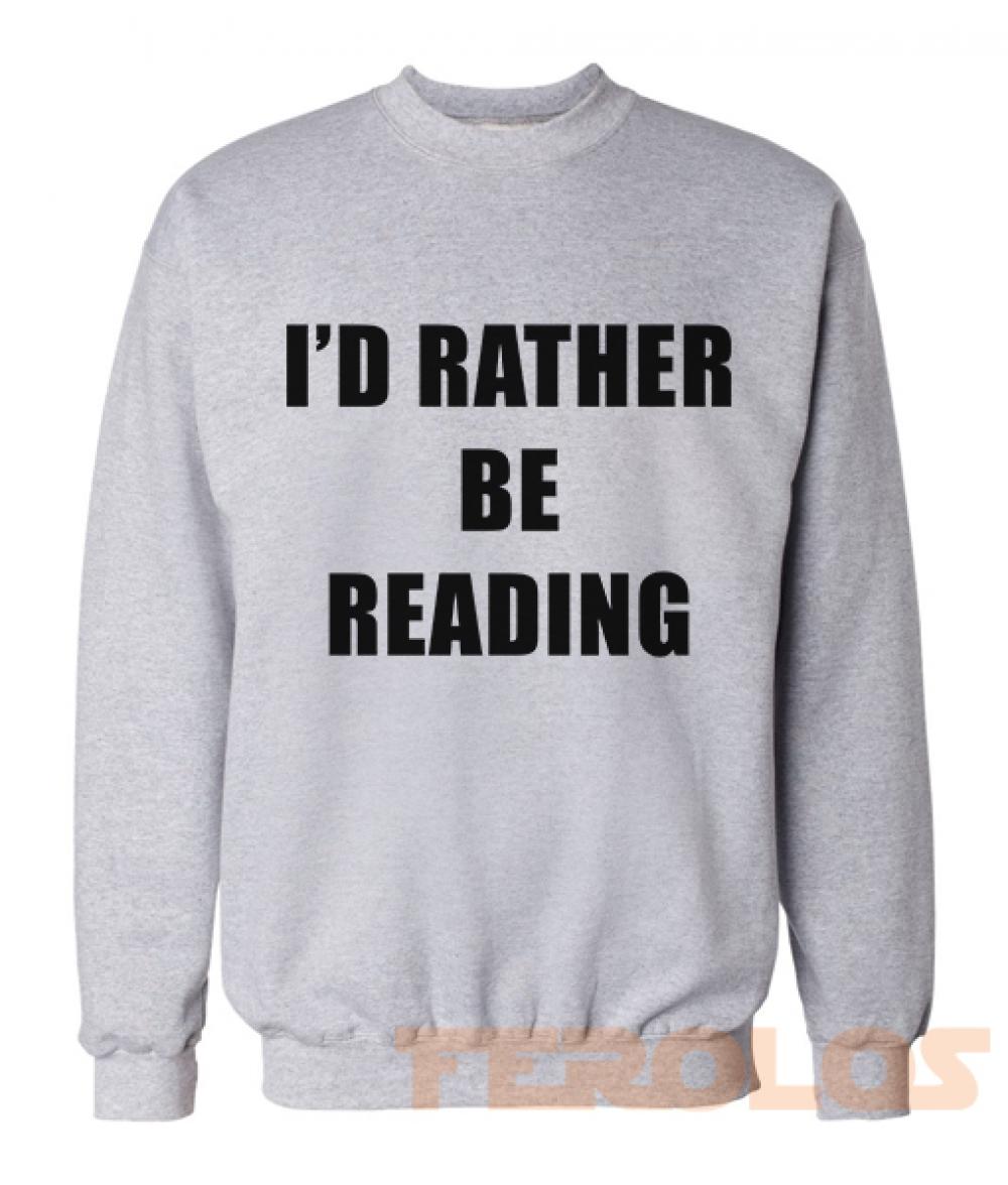 I'd Rather be Reading Sweatshirts