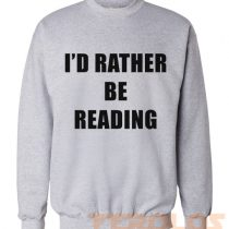 I'd Rather be Reading Sweatshirts