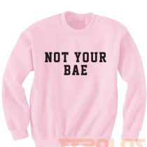 Im Not Your Bae Sweatshirts