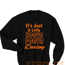 Its Just a Little Hocus Pocus Darling Sweatshirts