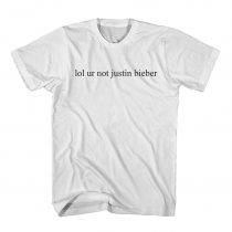 Lol Ur Not Justin Bieber T Shirt