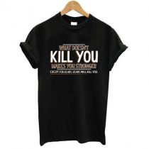 What Doesn't Kill You make you stronger T Shirt