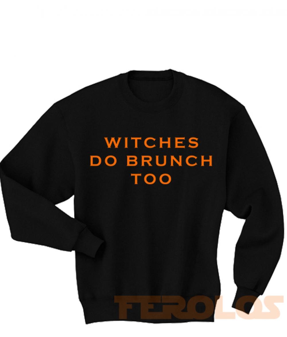 Witches Do Brunch Too Sweatshirts