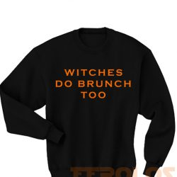 Witches Do Brunch Too Sweatshirts