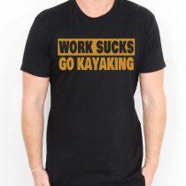 Work Sucks Go Kayaking Mens Womens Adult T-shirts