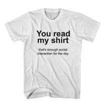 You read my shirt Quote T Shirt