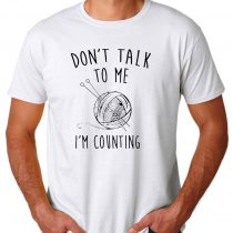 dont talk me im counting Mens Womens Adult T-shirts