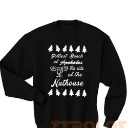 Jolliest Bunch this side of the Nuthouse Christmas Vacation Sweatshirts