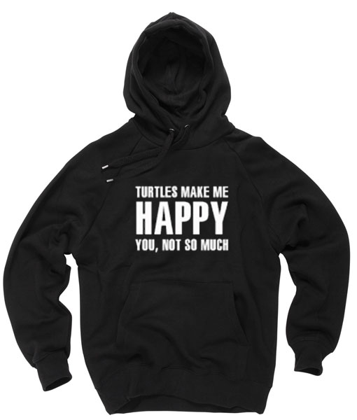 turtles make me happy you not so much Hoodies Pull Over