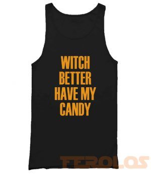 Witch Better Have My Candy Mens Womens Adult Tank Tops
