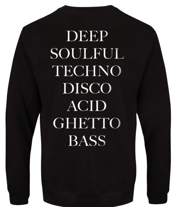 Deep Soulful Techno Disco Acid Ghetto Bass Sweatshirts Back