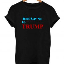 Just Say No To Donald Trump T Shirt