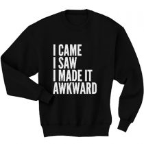 Buy Came Saw Made Awkward Quote Sweatshirts