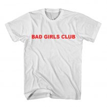 Bad Girls Club Women's T Shirt
