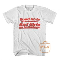 Buy Good Girls go to heaven Backstage Quote T Shirts
