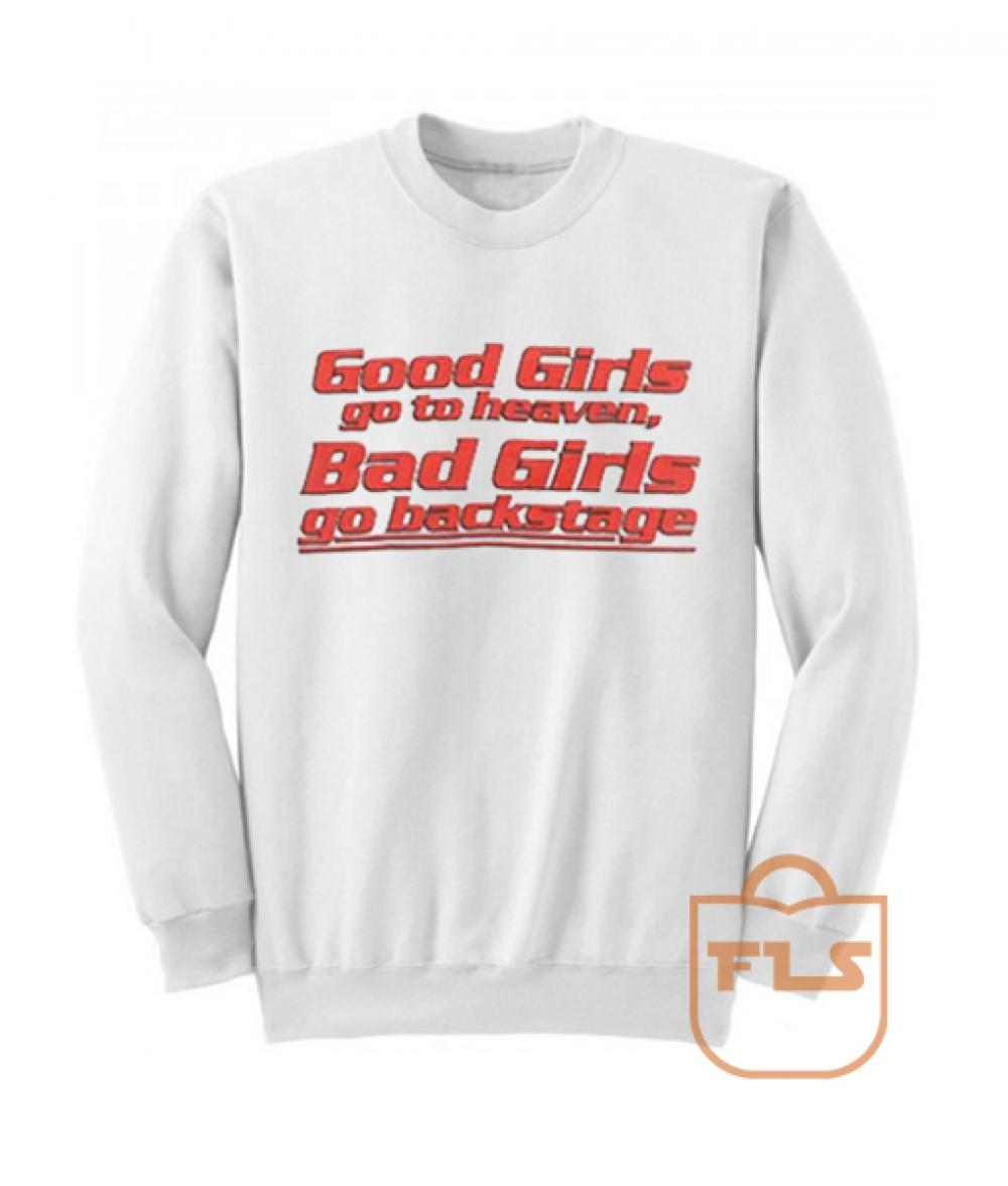 Good Girls go to heaven Backstage Quote Sweatshirts