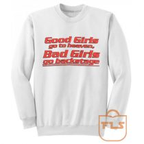 Good Girls go to heaven Backstage Quote Sweatshirts