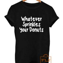 Buy Whatever Sprinkles Your Donuts Quote T Shirts
