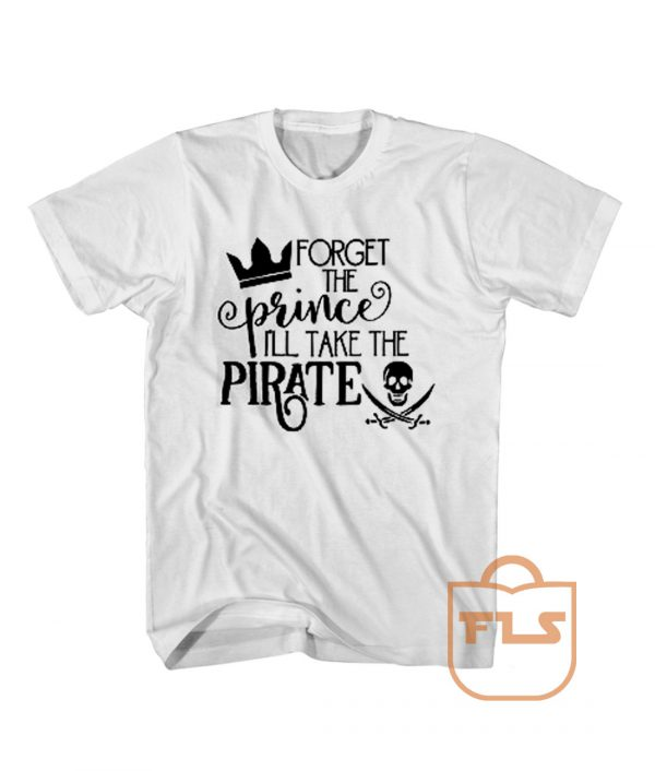 Forget The Prince i'll take the pirate Cheap Tee Shirts