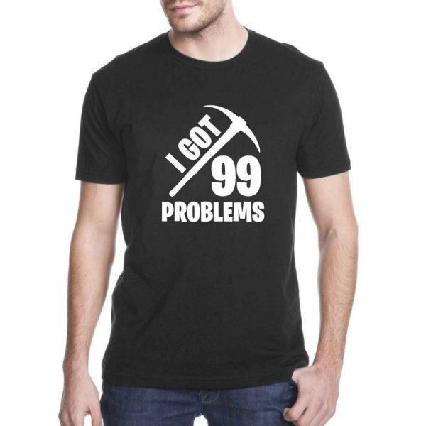 Fortnite Quotes Got 99 Problems Cheap Tee Shirts