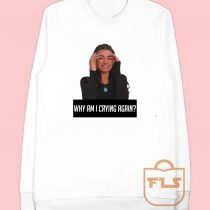 Bachelor in Paradise Why i Am Crying Again Sweatshirts