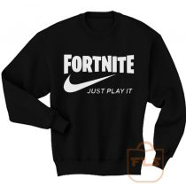 Fortnite Just Play It Sweatshirts