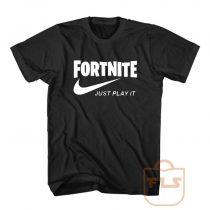 Fortnite Just Play It T Shirt