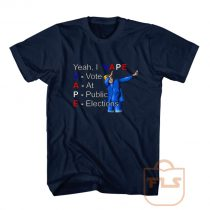 Vote At Public Elections T Shirts